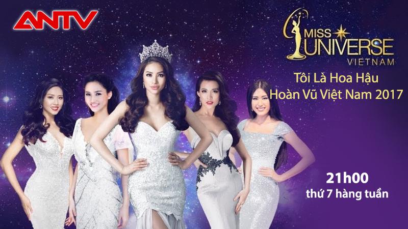 ANTV: Tôi là Hoa hậu Hoàn vũ Việt Nam 2017